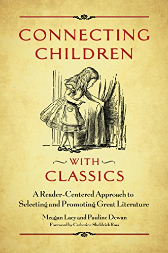 Descarga gratuita Connecting Children with Classics: A Reader-Centered Approach to Selecting and Promoting Great Literature PDF