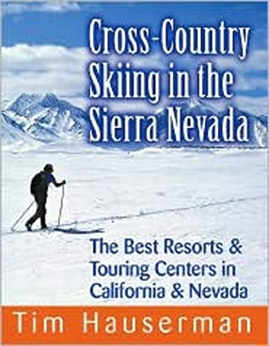 Cross-Country Skiing in the Sierra Nevada: The Best Resorts & Touring Centers in California & Nevada: The Best Resort and Touring Centers in California and Nevada por Tim Hauserman
