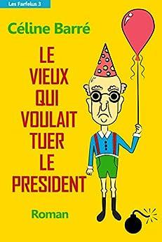 Le vieux qui voulait tuer le Président (Les Farfelus t. 3) par [Barré, Céline]