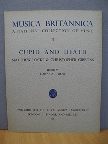 Musica Britannica: A National Collection of Music: II: Cupid and Death: Matthew Locke & Christopher Gibbons