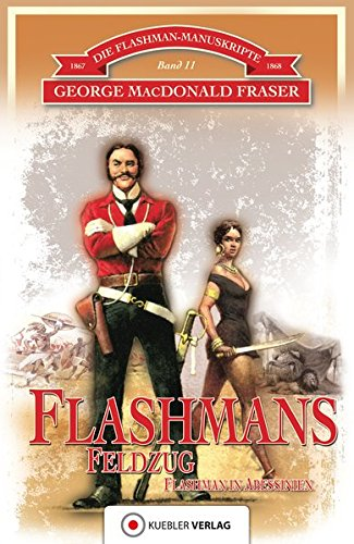 Flashmans Feldzug: Die Flashman-Manuskripte 11. Harry Flashman in Abessinien 1867-68