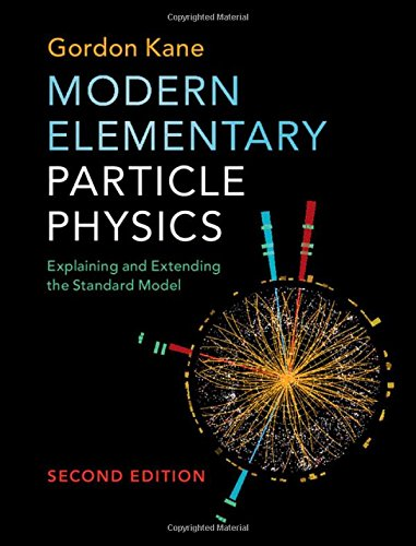 Modern Elementary Particle Physics: Explaining and Extending the Standard Model par Gordon Kane
