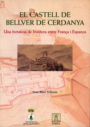 Descargar Libro El castell de Bellver de Cerdanya. Una fortalesa de frontera entre França i Espanya (Nostra Història) de Joan Blasi Solsona