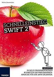 Schnelleinstieg Swift 2: In neun praxisbezogenen Schritten die Programmiersprache für iOS-Apps erlernen.