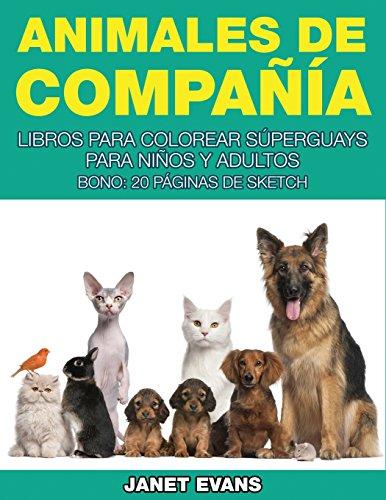Animales de Compania: Libros Para Colorear Superguays Para Ninos y Adultos (Bono: 20 Paginas de Sketch)