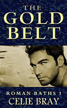 The Gold Belt (The Roman Baths Book 1) (English Edition) di [Bray, Celie]