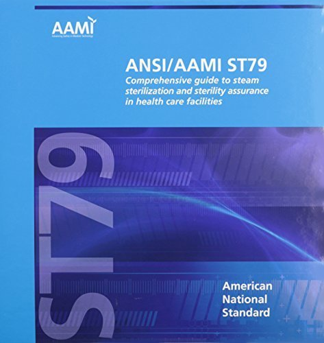 ANSI/AAMI ST79: 2010 & A1:2010 & A2:2011 & A3:2012 & A4:2013: Comprehensive Guide to Steam Sterilization and Sterility Assurance in Healthcare Facilities by AAMI (2013-10-15)