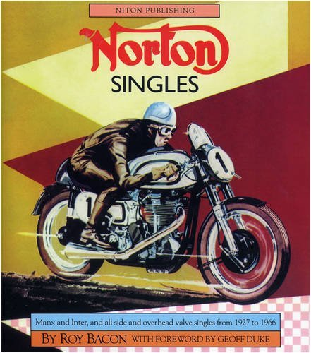 Norton Singles: Manx, Inter, All Side and Overhead Valve Singles 1927 to 1966 by Bacon, Roy H. (May 1, 2007) Hardcover