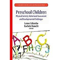 Preschool Children: Physical Activity, Behavioral Assessment and Developmental Challenges (Children's