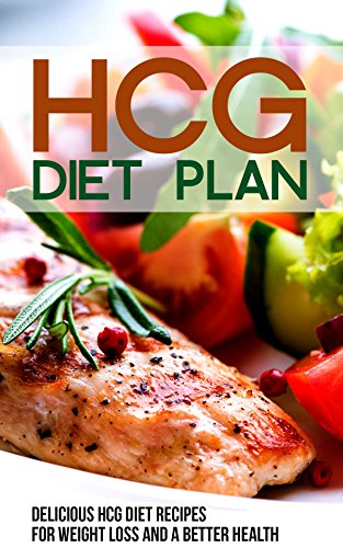 HCG Diet Plan: Delicious HCG Diet Recipes for Weight Loss and a Better Health (English Edition) (Hcg Phase 1)