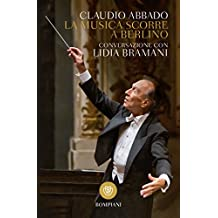 La musica scorre a Berlino: Conversazione con Lidia Bramani (I grandi tascabili Vol. 536) (Italian Edition)