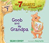 Goob and His Grandpa: Habit 7 (The 7 Habits of Happy Kids) by Sean Covey (2013-11-12)