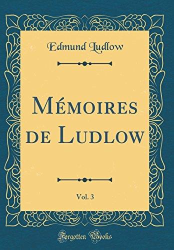 Mémoires de Ludlow, Vol. 3 (Classic Reprint) par Edmund Ludlow