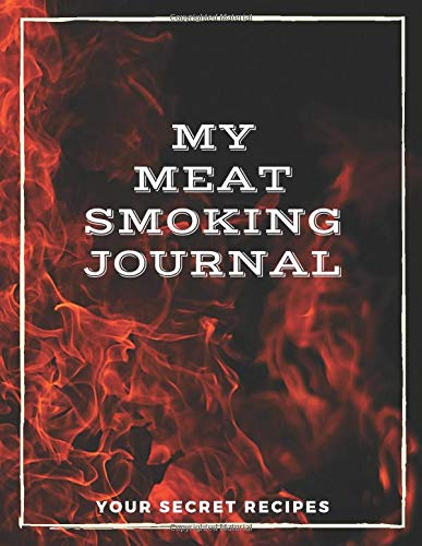 "My Meat Smoking Journal: Your Secret Recipes: Marinade Rub Mop Baste Notes - Keep Record Of your Barbecue Result & Achieve Perfection - Large Size 8.5"" x 11"""