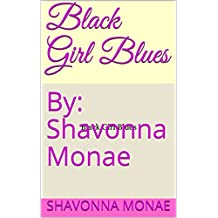 Black Girl Blues : By: Shavonna Monae  (English Edition)
