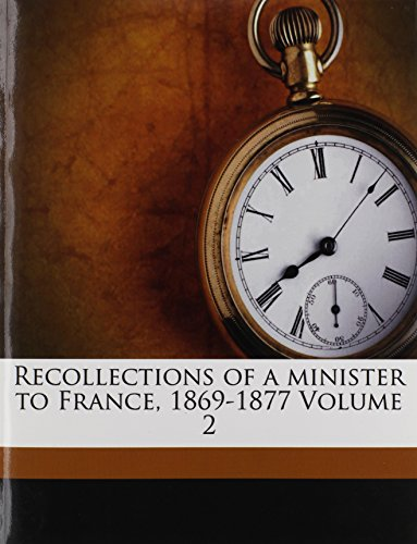 Recollections of a minister to France, 1869-1877 Volume 2