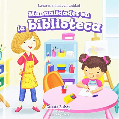 Manualidades en la biblioteca/ Craft Time at the Library (Lugares En Mi Comunidad/ Places in My Community) por Celeste Bishop