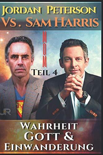 Dr. Jordan Peterson vs. Sam Harris. Wahrheit, Gott und Einwanderung.: Man of Meaning Teil 4