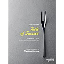 Taste of Success. How Great Chefs Cook, Play, and Make Money (English Edition)