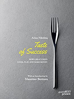 Taste of Success. How Great Chefs Cook, Play, and Make Money (English Edition) di [Nikitina, Arina ]