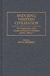Enduring Western Civilization: The Construction of the Concept of Western Civilization and Its