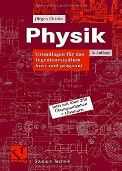 Physik: Grundlagen für das Ingenieurstudium - kurz und prägnant (Studium Technik) von [Eichler, Jürgen]