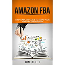 Amazon FBA: The Complete Guide to Start Your Amazon FBA Business (Passive Income, Amazon FBA) (English Edition)