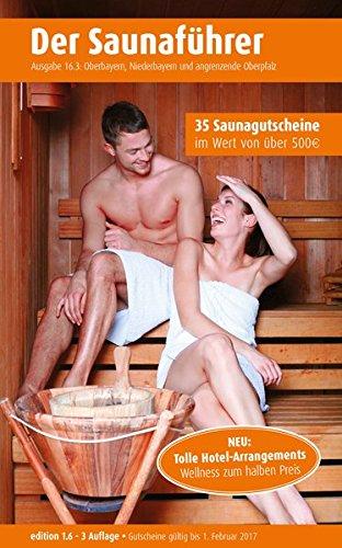 Der regionale Saunaführer mit Gutscheinen. Region 16.3: Oberbayern, Niederbayern und angrenzende Oberpfalz