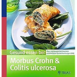 Gesund essen bei Morbus Crohn und Colitis ulcerosa: Über 100 Rezepte bei chronisch entzündlichen Darmerkrankungen