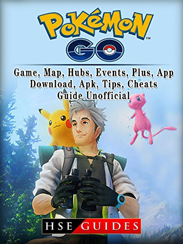 Pokemon Go, Game, Map, Hubs, Events, Plus, App, Download, Apk, Tips, Cheats, Guide Unofficial (English Edition) -