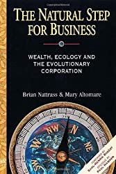 The Natural Step for Business: Wealth, Ecology & the Evolutionary Corporation: Wealth, Ecology and the Evolutionary Corporation (Conscientious Commerce)