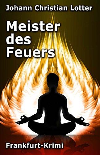 Meister des Feuers: Frankfurt-Krimi