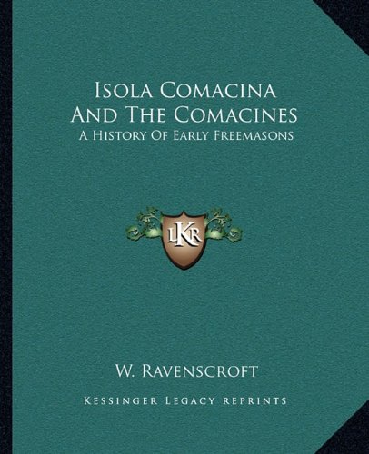 Isola Comacina and the Comacines: A History of Early Freemasons - Ravenscroft Classic Collection