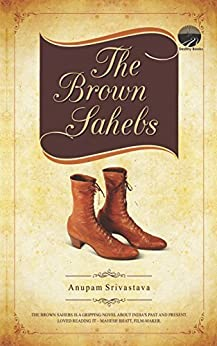 The Brown Sahebs by [Srivastava, Anupam]