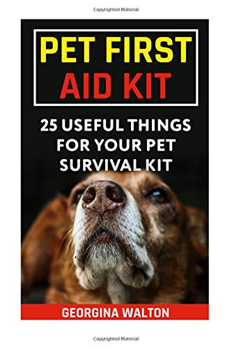 Pet First Aid Kit: 25 Useful Things For Your Pet Survival Kit
