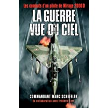 La guerre vue du ciel: Les combats d'un pilote de Mirage 2000D