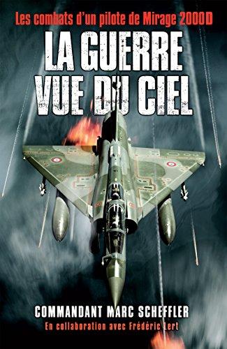 La guerre vue du ciel: Les combats d'un pilote de Mirage 2000D par Marc Scheffler