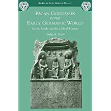 Pagan Goddesses in the Early Germanic World (Studies in Early Medieval History)