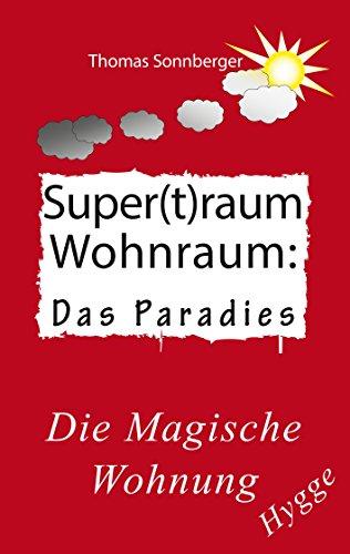 Hygge, Superraum Wohntraum: Die magische Wohnung, Glück für Fortgeschrittene (Emotionen/ Biomedizin)