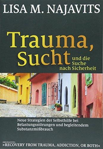 Trauma, Sucht und die Suche nach Sicherheit: Neue Strategien der Selbsthilfe bei Belastungsstörungen und begleitendem Substanzmißbrauch