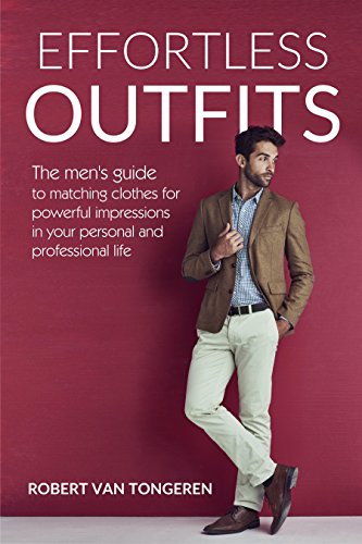 Effortless Outfits: The Men's Guide to Matching Clothes for Powerful Impression in Personal and Professional Life (English Edition) - Match-outfits