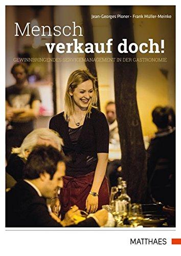 Mensch verkauf doch!: Gewinnbringendes Servicemanagement in der Gastronomie