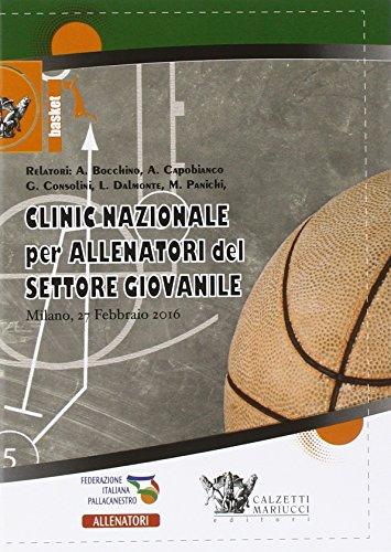 Basket. Clinic nazionale per allenatori del settore giovanile (Milano, 27 febbraio 2016). Con 2 DVD