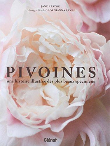 Pivoines: Une histoire illustrée des plus beaux specimens par Jane Eastoe