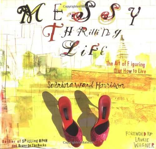 Messy Thrilling Life: The Art of Figuring Out How to Live por Sabrina Ward Harrison