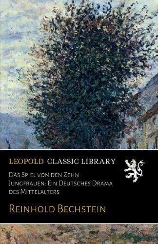 Das Spiel von den Zehn Jungfrauen: Ein Deutsches Drama des Mittelalters