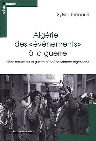 Algérie : des évènements à la guerre : Idées reçues