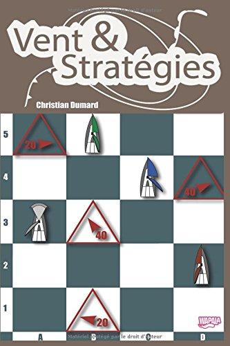 Vent et Stratégies: Tactique et stratégie en régate (La Régate Facile) par Christian Dumard