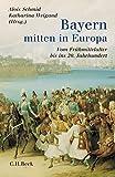 Bayern - mitten in Europa: Vom Frühmittelalter bis ins 20. Jahrhundert -