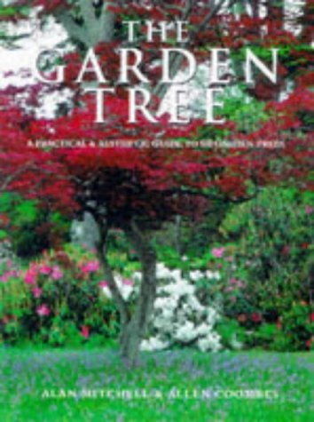 The Garden Tree: An Illustrated Guide to Choosing, Planting and Caring for 500 Garden Trees by Allen Coombes (1998-09-14)
